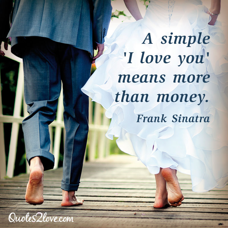 A Simple I Love You Quotes : simple ?I love you means more than money. Frank Sinatra ...
