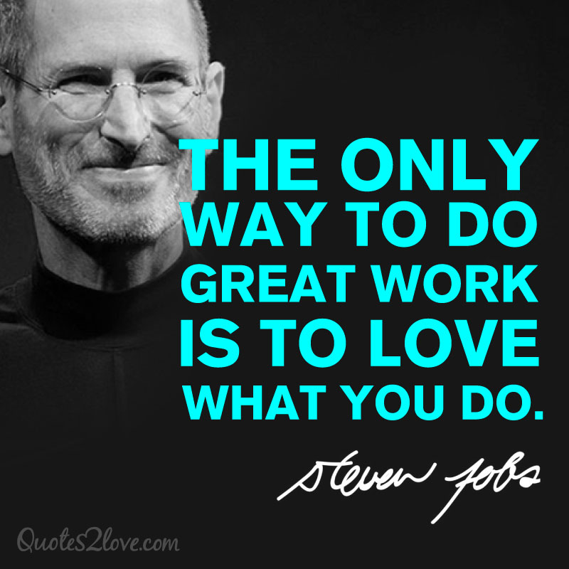 Great Working With You Quotes: The Only Way To Do Great Work Is To Love What You Do