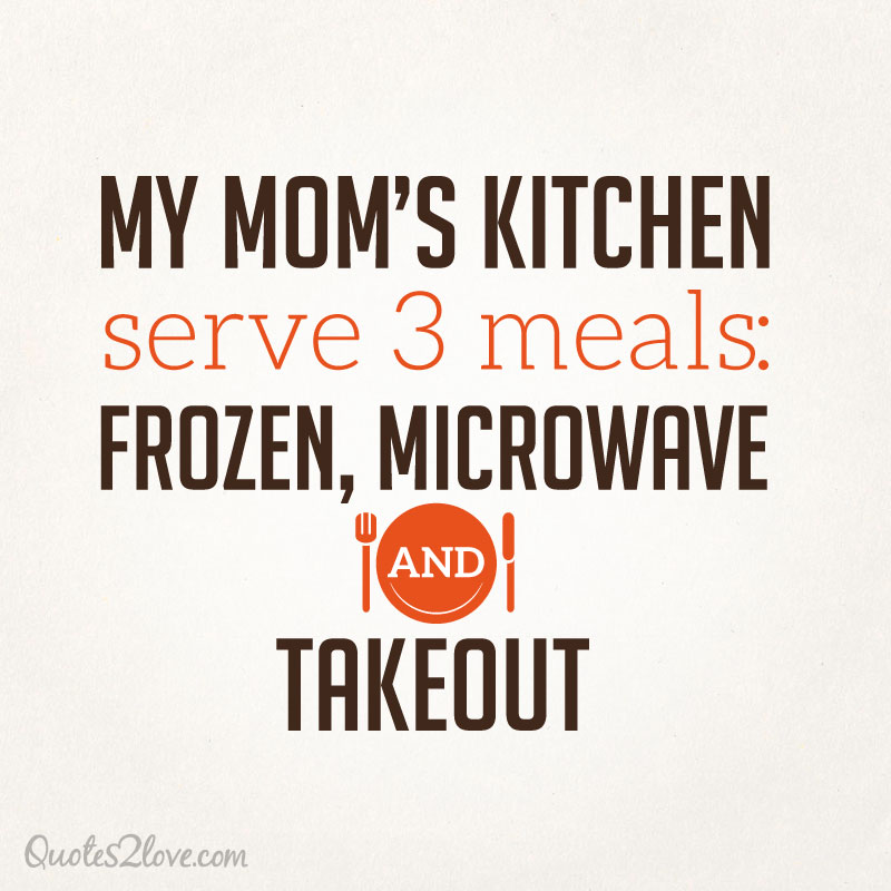 Mom cooking quotes and sayings quotesgram for Kitchen quotation