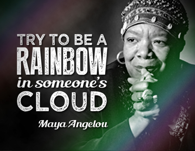 Try to me a rainbow in someone's cloud.