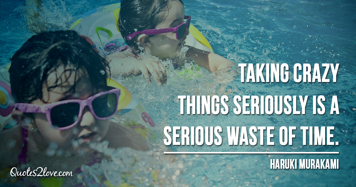 Haruki Murakami's quotes - Taking crazy things seriously is a serious waste of time.