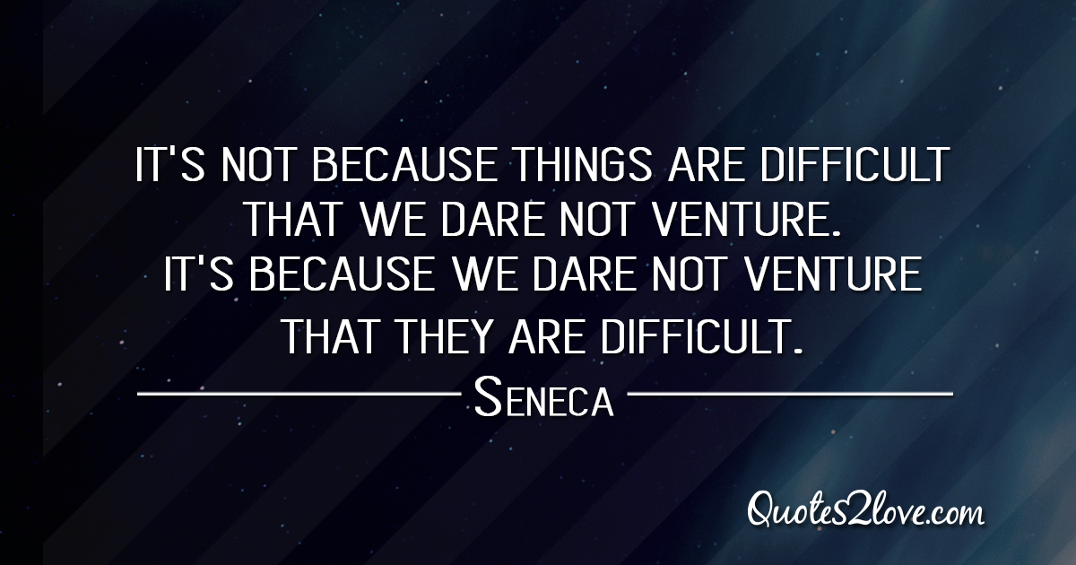 Seneca's quotes - It's not because things are difficult that we dare not venture.