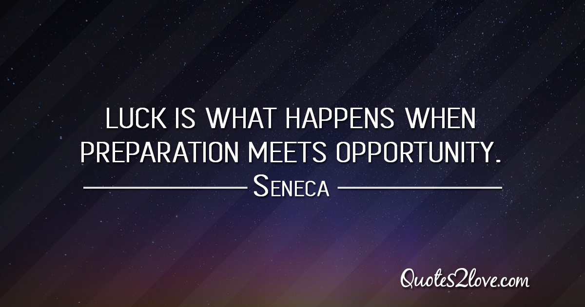 Seneca's quotes - Luck is what happens when preparation meets opportunity.