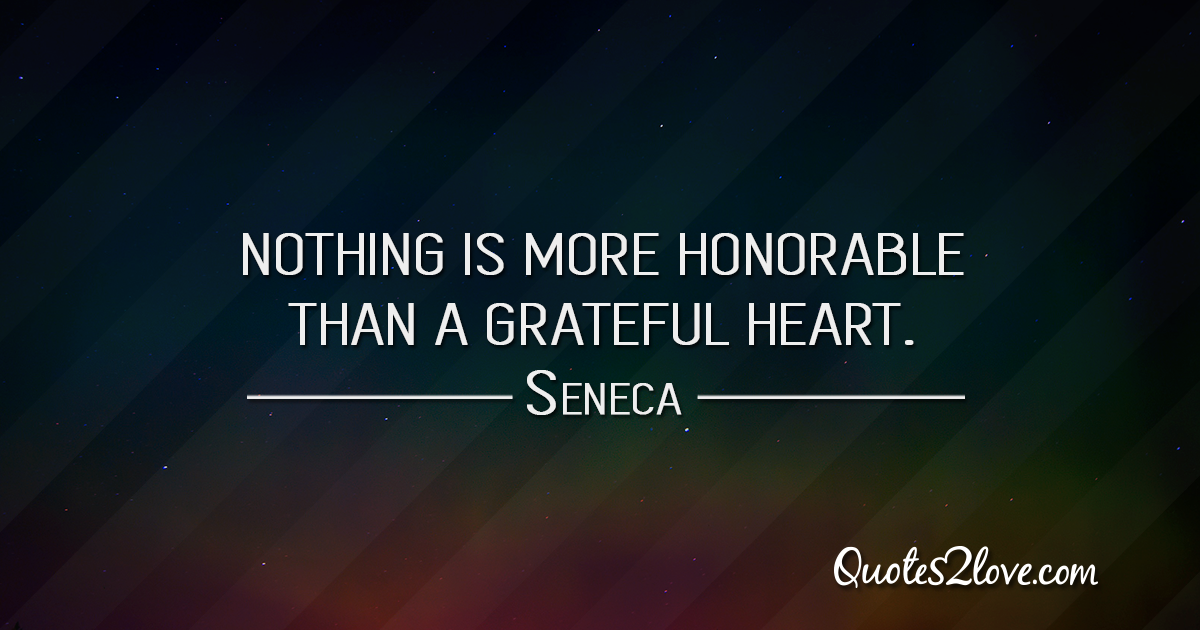 Seneca's quotes - Nothing is more honorable than a grateful heart.