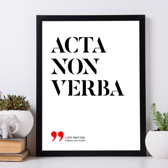 Acta, non verba - Actions, not words, Latin printable quotes